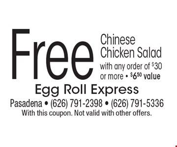 Free Chinese Chicken Salad with any order of $30 or more. $6.50 value. With this coupon. Not valid with other offers.