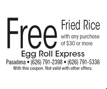 Free Fried Rice with any purchase of $30 or more. With this coupon. Not valid with other offers.