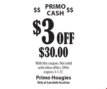 Primo Cash. $3 Off $30.00. With this coupon. Not valid with other offers. Offer expires 3-1-17.