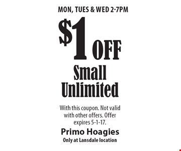 Mon, Tues & Wed 2-7pm. $1 OffSmall Unlimited. With this coupon. Not valid with other offers. Offer expires 5-1-17.