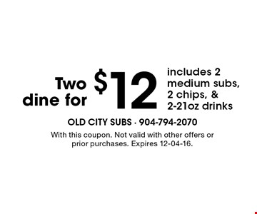 $12 Two dine for. With this coupon. Not valid with other offers or prior purchases. Expires 12-04-16.