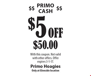 Primo Cash. $5 Off $50.00. With this coupon. Not valid with other offers. Offer expires 3-1-17.