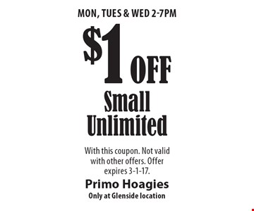 Mon, Tues & Wed 2-7pm. $1 Off Small Unlimited. With this coupon. Not valid with other offers. Offer expires 3-1-17.
