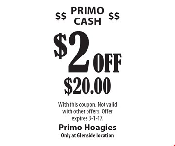 Primo Cash. $2 Off $20.00. With this coupon. Not valid with other offers. Offer expires 3-1-17.