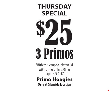 Thursday Special. $25 for 3 Primos. With this coupon. Not valid with other offers. Offer expires 5-1-17.