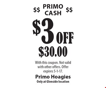 Primo Cash. $3 Off $30.00. With this coupon. Not valid with other offers. Offer expires 5-1-17.
