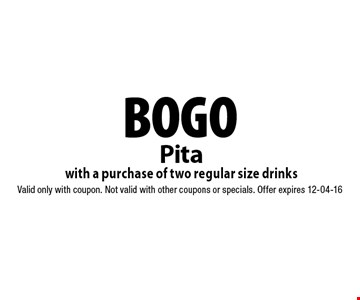 BOGO Pita with a purchase of two regular size drinks. Valid only with coupon. Not valid with other coupons or specials. Offer expires 12-04-16