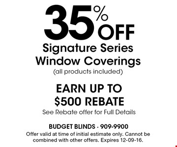 35% Off Signature Series Window Coverings (all products included). Offer valid at time of initial estimate only. Cannot be combined with other offers. Expires 12-09-16.