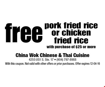 free pork fried rice or chicken fried rice with purchase of $25 or more. China Wok Chinese & Thai Cuisine 4255 US1 S. Ste. 17 - (904) 797-8988 With this coupon. Not valid with other offers or prior purchases. Offer expires 12-04-16