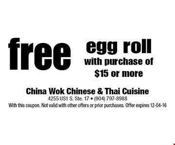 free egg roll with purchase of $15 or more. China Wok Chinese & Thai Cuisine 4255 US1 S. Ste. 17 - (904) 797-8988 With this coupon. Not valid with other offers or prior purchases. Offer expires 12-04-16