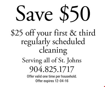 Save $50 $25 off your first & third regularly scheduled cleaning. Offer valid one time per household.Offer expires 12-04-16