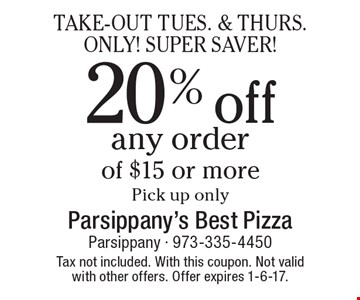 TAKE-OUT TUES. & THURS. ONLY! SUPER SAVER! 20% off any order of $15 or more. Pick up only. Tax not included. With this coupon. Not valid with other offers. Offer expires 1-6-17.
