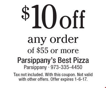 $10 off any order of $55 or more. Tax not included. With this coupon. Not valid with other offers. Offer expires 1-6-17.