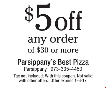 $5 off any order of $30 or more. Tax not included. With this coupon. Not valid with other offers. Offer expires 1-6-17.