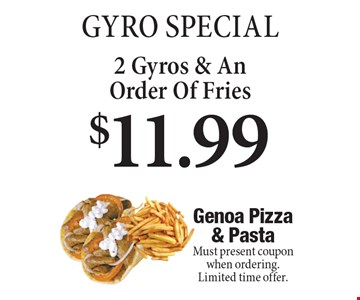 Gyro Special $11.99 2 Gyros & An Order Of Fries. Must present coupon when ordering. Limited time offer.