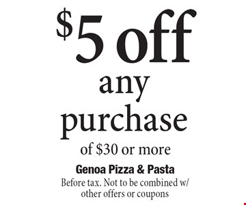 $5 off any purchase of $30 or more. Before tax. Not to be combined w/ other offers or coupons