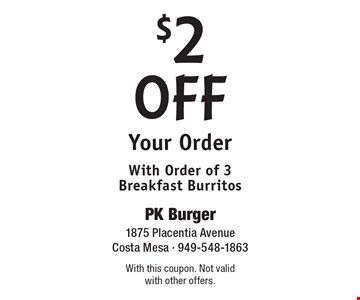 $2 Off Your Order With Order of 3 Breakfast Burritos. With this coupon. Not valid with other offers.