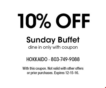 10% Off Sunday Buffet dine in only with coupon. With this coupon. Not valid with other offers or prior purchases. Expires 12-15-16.