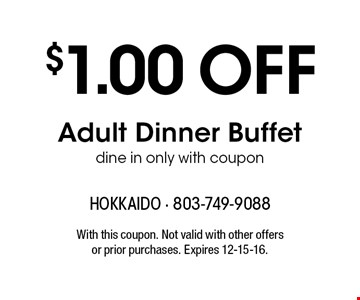 $1.00 Off Adult Dinner Buffet dine in only with coupon. With this coupon. Not valid with other offers or prior purchases. Expires 12-15-16.
