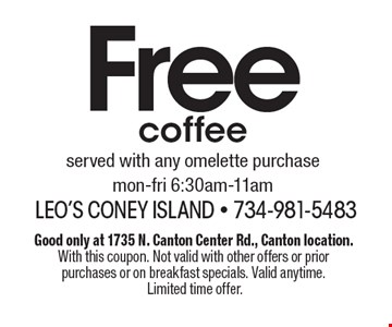 Free coffeeserved with any omelette purchasemon-fri 6:30am-11am. Good only at 1735 N. Canton Center Rd., Canton location. With this coupon. Not valid with other offers or prior purchases or on breakfast specials. Valid anytime. Limited time offer.