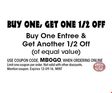 buy one, get one 1/2 OfF Buy One Entree & Get Another 1/2 Off(of equal value). USE COUPON CODE, MBOGO, WHEN ORDERING ONLINELimit one coupon per order. Not valid with other discounts. Mention coupon. Expires 12-09-16. MINT