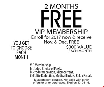 FREE 2 MONTHS. Must present coupon. Not valid with other offers or prior purchases. Expires 12-04-16.