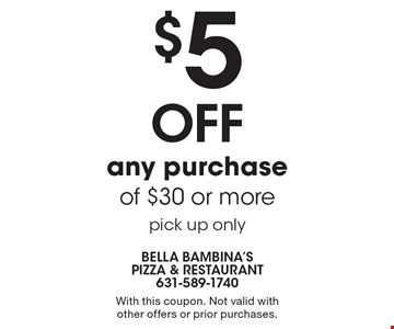$5OFF any purchase of $30 or more, pick up only. With this coupon. Not valid with other offers or prior purchases.