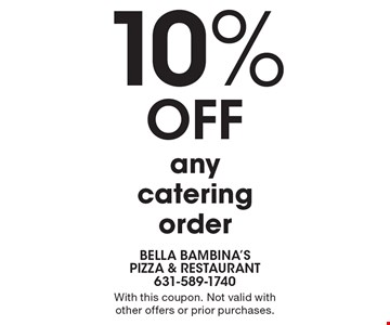 10% OFF any catering order. With this coupon. Not valid withother offers or prior purchases.
