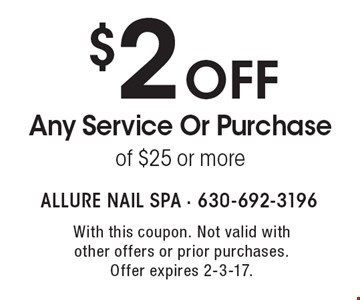 $2 off Any Service Or Purchase of $25 or more. With this coupon. Not valid with other offers or prior purchases. Offer expires 2-3-17.