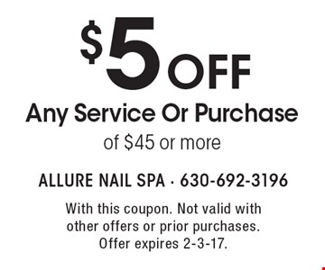 $5 off Any Service Or Purchase of $45 or more. With this coupon. Not valid with other offers or prior purchases. Offer expires 2-3-17.