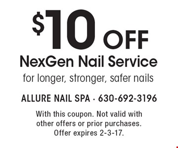$10 off NexGen Nail Service for longer, stronger, safer nails. With this coupon. Not valid with other offers or prior purchases. Offer expires 2-3-17.