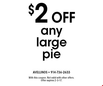 $2 off any large pie. With this coupon. Not valid with other offers. Offer expires 2-3-17.