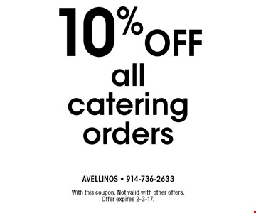 10% off all catering orders. With this coupon. Not valid with other offers. Offer expires 2-3-17.