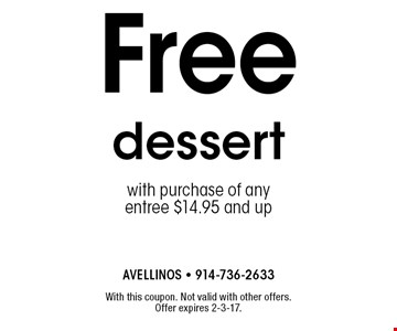 Free dessert with purchase of any entree $14.95 and up. With this coupon. Not valid with other offers. Offer expires 2-3-17.