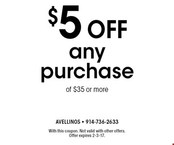 $5 off any purchase of $35 or more. With this coupon. Not valid with other offers. Offer expires 2-3-17.