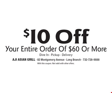 $10 Off Your Entire Order Of $60 Or More. Dine In - Pickup - Delivery. With this coupon. Not valid with other offers.