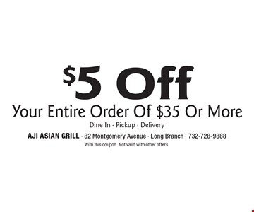 $5 Off Your Entire Order Of $35 Or More. Dine In - Pickup - Delivery. With this coupon. Not valid with other offers.