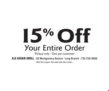 15% Off Your Entire Order. Pickup only - One per customer. With this coupon. Not valid with other offers.