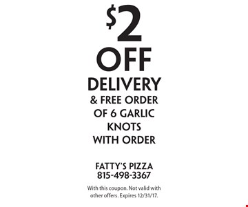 $2 off delivery& free orderof 6 garlic knotswith order. With this coupon. Not valid with other offers. Expires 12/31/17.
