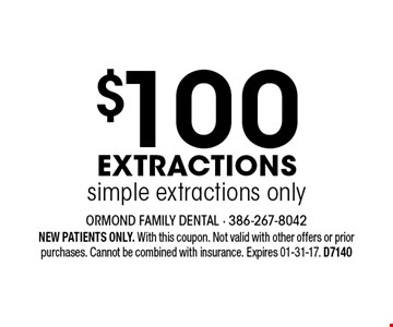 $100 Extractionssimple extractions only. NEW PATIENTS ONLY. With this coupon. Not valid with other offers or prior purchases. Cannot be combined with insurance. Expires 01-31-17. D7140