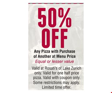 50% off any pizza with purchase of another at menu price. Equal or lesser value. Valid at Rosati's of Lake Zurich only. Valid for on half price pizza. Valid with coupon only. Some restrictions may apply. Limited time offer.