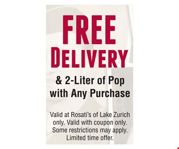 Free delivery & 2 liter pop with any purchase. Valid at Rosati's of Lake Zurich only. Valid with coupon only. Some restrictions may apply. Limited time offer.