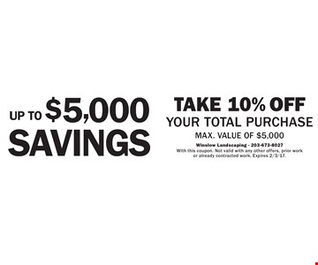 Up to $5,000 savings! Take 10% off your total purchase, max. value of $5,000. With this coupon. Not valid with any other offers, prior work or already contracted work. Expires 2/3/17.