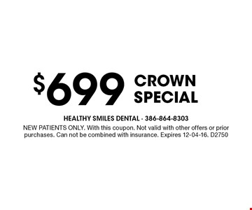 $699 Crown Special. NEW PATIENTS ONLY. With this coupon. Not valid with other offers or prior purchases. Can not be combined with insurance. Expires 12-04-16. D2750