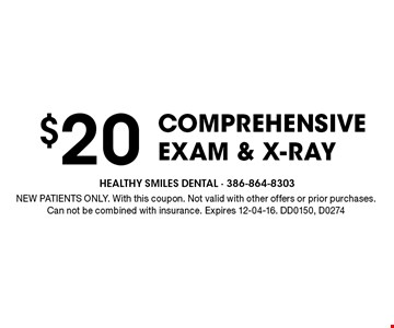 $20 Comprehensive Exam & X-ray. NEW PATIENTS ONLY. With this coupon. Not valid with other offers or prior purchases. Can not be combined with insurance. Expires 12-04-16. DD0150, D0274
