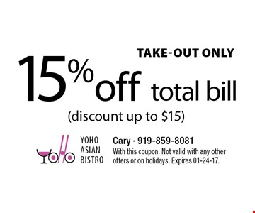 15%off total bill (discount up to $15)TAKE-OUT ONLY . With this coupon. Not valid with any otheroffers or on holidays. Expires 01-24-17.