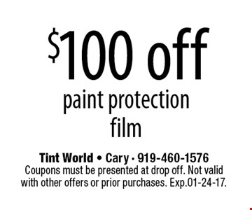 $100 offpaint protection film. Tint World - Cary - 919-460-1576Coupons must be presented at drop off. Not valid with other offers or prior purchases. Exp.01-24-17.
