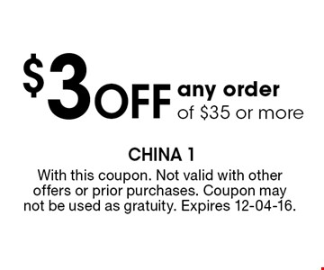 $3 Off any order of $35 or more. With this coupon. Not valid with other offers or prior purchases. Coupon may not be used as gratuity. Expires 12-04-16.