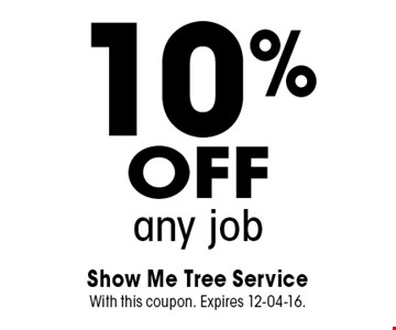 10% off any job. Show Me Tree Service With this coupon. Expires 12-04-16.