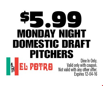 $5.99 Monday night domestic draft pitchers. Dine In Only. Valid only with coupon.Not valid with any other offer. Expires 12-04-16